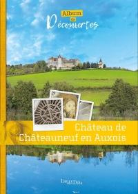 Château de Châteauneuf en Auxois : Album de découvertes