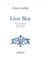 Ainsi parlait Léon Bloy : Dits et maximes de vie [Poche]