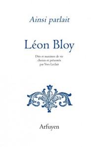 Ainsi parlait Léon Bloy : Dits et maximes de vie