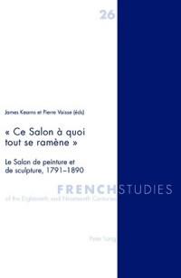 Ce Salon a Quoi Tout Se Ramene: Le Salon De Peinture Et De Sculpture, 1791-1890
