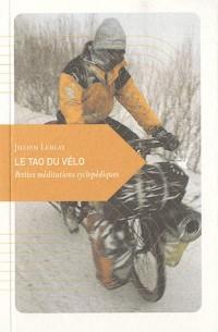 Le Tao du vélo : Petites méditations cyclopediques