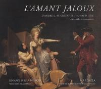 L'amant jaloux d'André Ernest Modeste Grétry et Thomas d'Hèle