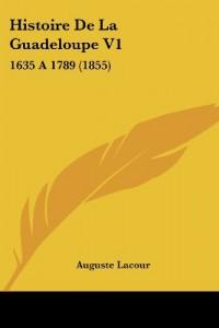 Histoire de La Guadeloupe V1: 1635 a 1789 (1855)