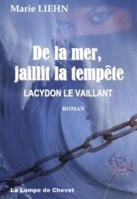 De la mer, jaillit la tempête : Lacydon le Vaillant