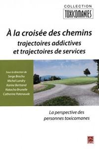 A la croisée des chemins : Trajectoires addictives