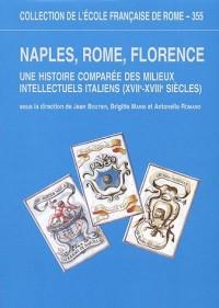 Naples, Rome, Florence : Une histoire comparée des milieux intellectuels italiens (XVIIe-XVIIIe siècles)