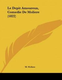 Le Depit Amoureux, Comedie de Moliere (1822)