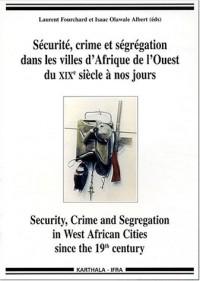 Sécurité, crime et ségrégation dans les villes d'Afrique de l'Ouest du XIXe siècle à nos jours
