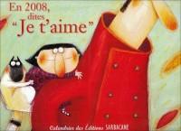 En 2008 Dites Je T'Aime ! Pvc 12,50e - Calendrier