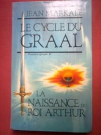 Le cycle du graal la naissance du roi arthur