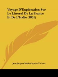 Voyage D'Exploration Sur Le Littoral de La France Et de L'Italie (1861)