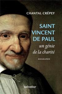 Saint Vincent de Paul, un génie de la charité. Biographie