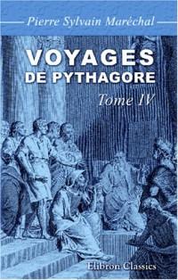 Voyages de Pythagore en Égypte, dans la Chaldée, dans l'Inde, en Crète, à Sparte, en Sicile, à Rome, à Carthage, à Marseille et dans les Gaules: Suivis de ses lois politiques et morales. Tome 4