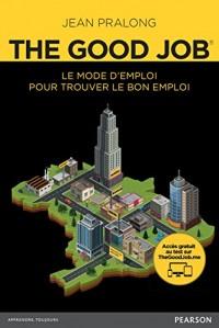 The Good Job : Le mode d'emploi pour trouver le bon emploi