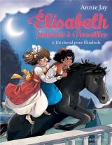 Elisabeth, princesse à Versailles, Tome 6 : Un cheval pour Elisabeth [Poche]