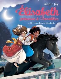 Elisabeth, princesse à Versailles, Tome 6 : Un cheval pour Elisabeth