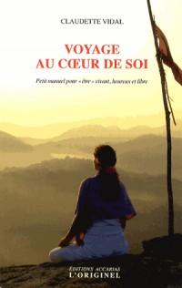 Voyage au coeur de soi : Petit manuel pour être vivant, heureux et libre