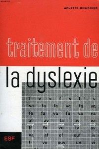 Traitement de la dyslexie, a l'usage des parents, des instituteurs et des reeducateurs