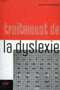Traitement de la dyslexie, a l'usage des parents, des instituteurs et des reeducateurs