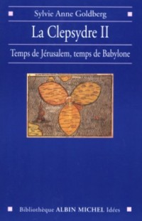 La Clepsydre, tome 2 : Entre Jérusalem et Babylone, réappropriation du passé