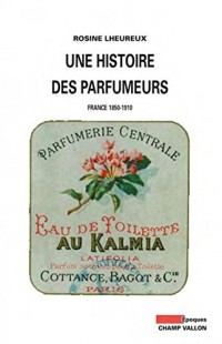 Histoire des Parfumeurs (une) - France, 1850-1910