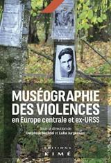 Muséographie des violences en Europe centrale et ex-URSS