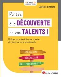 Partez à la découverte de vos talents ! : Utiliser ses potentiels pour orienter et réussir sa vie professionnelle