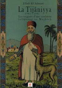 La Tijâniyya, 1781-1881 : Les origines d'une confrérie religieuse au Maghreb