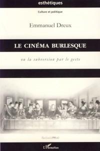 Cinema Burlesque Ou la Subversion par le Geste (Le)