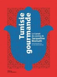 Tunisie gourmande Le Carnet de cuisine de Jacqueline Bismuth