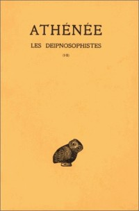 Athénée. Les Deipnosophistes, tome 1 : Livres I-II