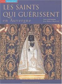 Les saints qui guérissent en Auvergne