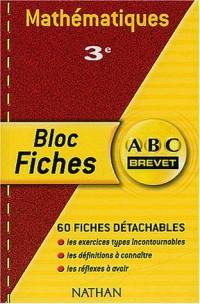 ABC Brevet - Bloc Fiches : Mathématiques, 3e