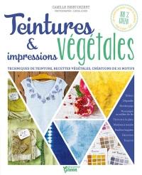 Teintures & impressions végétales : Techniques de teinture, recettes végétales, créations de 10 motifs