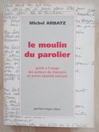 Le moulin du parolier: Guide à l'usage des auteurs de chansons et autres obsédés textuels