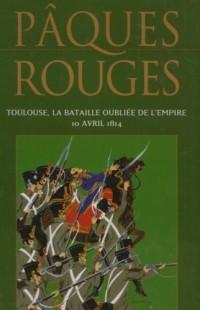 Pâques Rouges Toulouse la Bataille Oubliee de l'Empire 10 Avril 1814