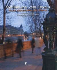 Veilleurs de l'eau : Aux sources de Paris