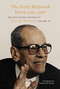 The Early Mubarak Years (1982-1989): The Non-Fiction Writing of Naguib Mahfouz