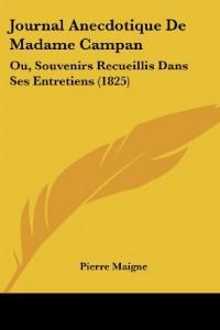 Journal Anecdotique de Madame Campan: Ou, Souvenirs Recueillis Dans Ses Entretiens (1825)