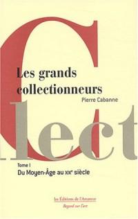 Les Collectionneurs, tome 1 : Du Moyen Âge au début du 19e siècle