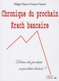 Chronique du prochain Krach bancaire : Dérive des produits ou produits dérivés ?