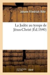 La Judee au Temps de Jesus Christ  ed 1840