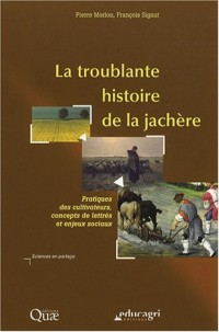 La troublante histoire de la jachère : Pratiques des cultivateurs, concepts de lettrés et enjeux sociaux