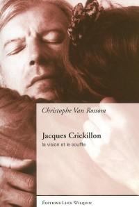 Jacques Crickillon : La vision et le souffle