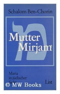 Mutter Mirjam : Maria in Judischer Sicht