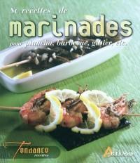 80 recettes de marinades : Pour plancha, barbecue, gibier, etc.