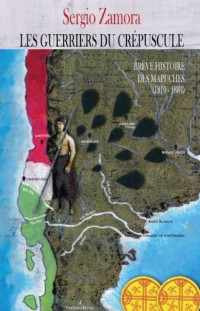Breves Histoire des Mapuches T2 : les Guerriers du Crépuscule