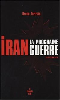 Iran : la prochaine guerre
