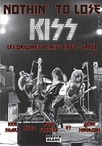 Nothin' To Lose Les origines de Kiss (1972-1975)