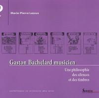 Gaston Bachelard musicien : Une philosophie des silences et des timbres